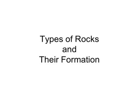 Types of Rocks and Their Formation