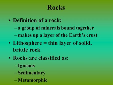 Rocks Definition of a rock: –a group of minerals bound together –makes up a layer of the Earth's crust Lithosphere = thin layer of solid, brittle rock.
