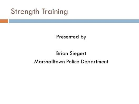 Presented by Brian Siegert Marshalltown Police Department