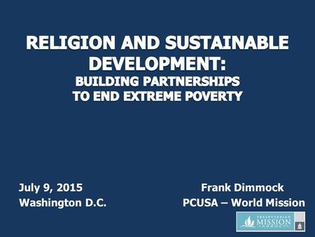 July 9, 2015 Frank Dimmock Washington D.C. PCUSA – World Mission.