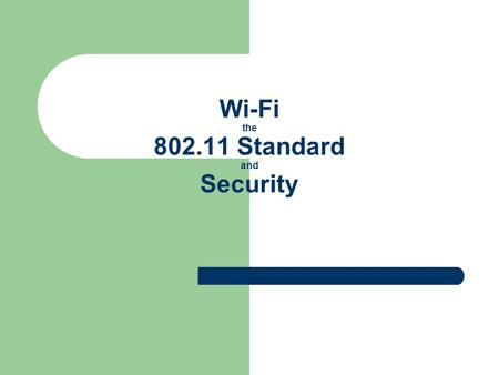 Wi-Fi the 802.11 Standard and Security. What is Wi-Fi? Short for wireless fidelity. It is a wireless technology that uses radio frequency to transmit.