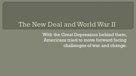 With the Great Depression behind them, Americans tried to move forward facing challenges of war and change.