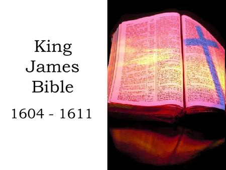 King James Bible 1604 - 1611.