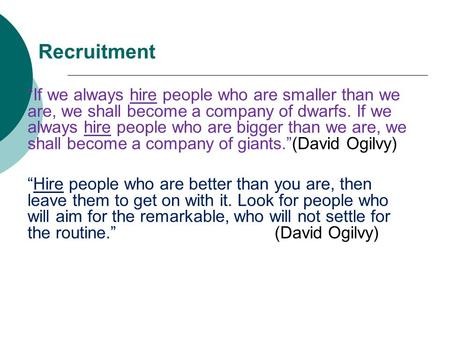 "Recruitment ""If we always hire people who are smaller than we are, we shall become a company of dwarfs. If we always hire people who are bigger than we."
