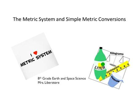 The Metric System and Simple Metric Conversions