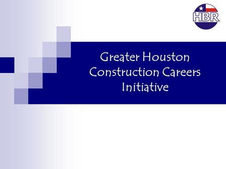 Greater Houston Construction Careers Initiative. Construction Labor Situation Workload increasing significantly in East Texas due to new refining, power.