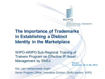 The Importance of Trademarks in Establishing a Distinct Identity in the Marketplace WIPO-ARIPO Sub-Regional Training of Trainers Program on Effective IP.