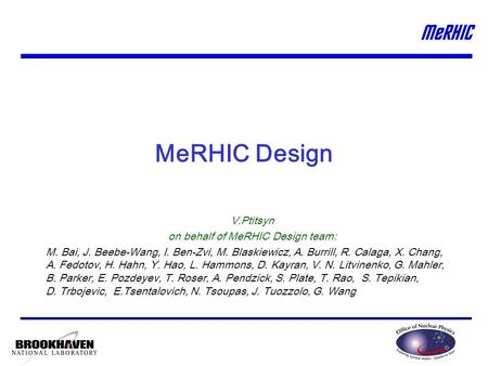 MeRHIC Design V.Ptitsyn on behalf of MeRHIC Design team: M. Bai, J. Beebe-Wang, I. Ben-Zvi, M. Blaskiewicz, A. Burrill, R. Calaga, X. Chang, A. Fedotov,
