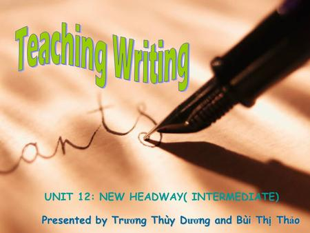 Teaching Writing UNIT 12: NEW HEADWAY( INTERMEDIATE)