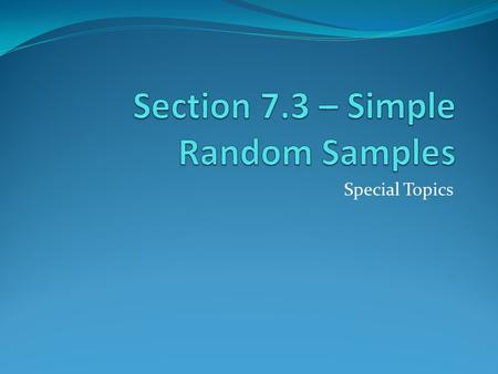 Section 7.3 – Simple Random Samples
