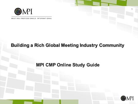 1 MPI CMP Online Study Guide Building a Rich Global Meeting Industry Community.