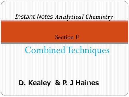 Section F Combined Techniques Instant Notes Analytical Chemistry D. Kealey & P. J Haines.