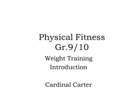Physical Fitness Gr.9/10 Weight Training Introduction Cardinal Carter.