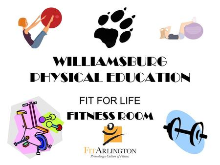 WILLIAMSBURG PHYSICAL EDUCATION FIT FOR LIFE FITNESS ROOM.