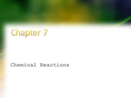 Chapter 7 Chemical Reactions.