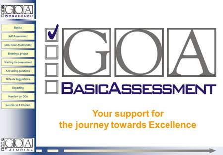 Basics Self-Assessment GOA Basic Assessment Entering a project Starting the assessment Answering questions Notes & Suggestions Reporting Overview on GOA.