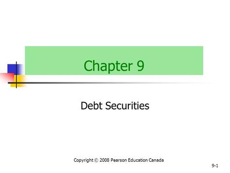 Copyright © 2008 Pearson Education Canada 9-1 Chapter 9 Debt Securities.