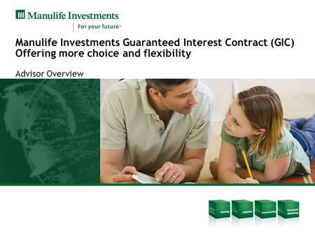 Manulife Investments Guaranteed Interest Contract (GIC) Offering more choice and flexibility Advisor Overview.