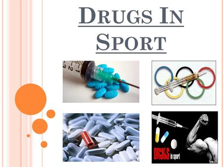 D RUGS I N S PORT. L ESSON STARTER ; D ISCUSS WOULD THE OLYMPICS BE BETTER IF THE ATHLETES COULD USE PERFORMING ENHANCING DRUGS?
