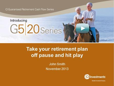 Take your retirement plan off pause and hit play John Smith November 2013 Introducing.