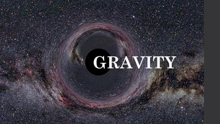 GRAVITY. A Brief Timeline of the Discovery of Gravity.