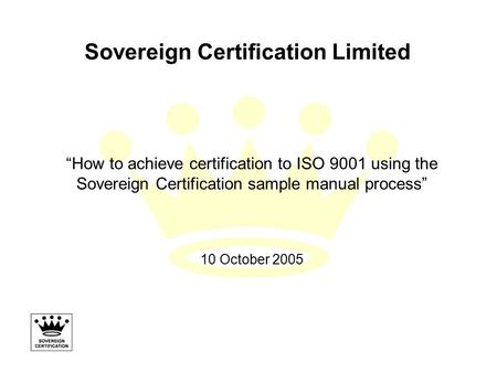 "Sovereign Certification Limited ""How to achieve certification to ISO 9001 using the Sovereign Certification sample manual process"" 10 October 2005."