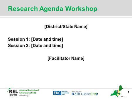 Regional Educational Laboratory at EDC relnei.org Research Agenda Workshop [District/State Name] Session 1: [Date and time] Session 2: [Date and time]