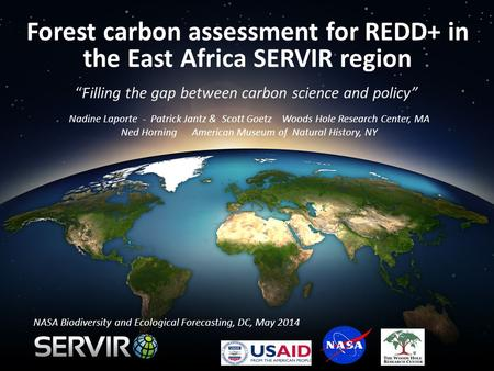 "Forest carbon assessment for REDD+ in the East Africa SERVIR region ""Filling the gap between carbon science and policy"" Nadine Laporte - Patrick Jantz."