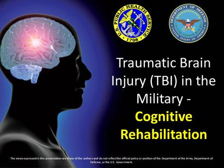VA/DoD Clinical Practice Guideline For Management of Concussion/mTBI, 2009. Traumatic Brain Injury (TBI) in the Military - Cognitive Rehabilitation The.