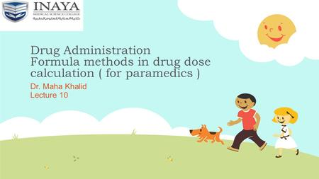 Drug Administration Formula methods in drug dose calculation ( for paramedics ) Dr. Maha Khalid Lecture 10.