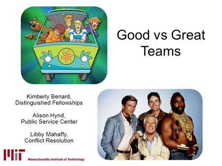 Good vs Great Teams Kimberly Benard, Distinguished Fellowships Alison Hynd, Public Service Center Libby Mahaffy, Conflict Resolution.