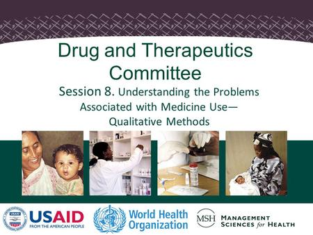 1 Session 8. Understanding the Problems Associated with Medicine Use— Qualitative Methods Drug and Therapeutics Committee.