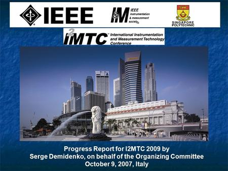 Progress Report for I2MTC 2009 by Serge Demidenko, on behalf of the Organizing Committee October 9, 2007, Italy.