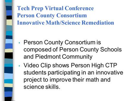 Tech Prep Virtual Conference Person County Consortium Innovative Math/Science Remediation Person County Consortium is composed of Person County Schools.