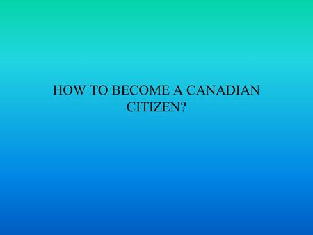 HOW TO BECOME A CANADIAN CITIZEN?