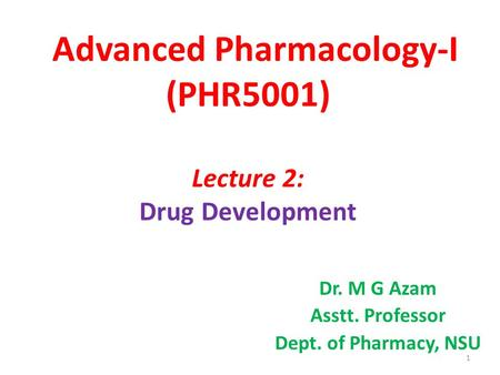 Advanced Pharmacology-I (PHR5001) Lecture 2: Drug Development