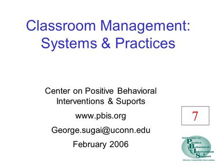 Classroom Management: Systems & Practices Center on Positive Behavioral Interventions & Suports  February 2006 7.