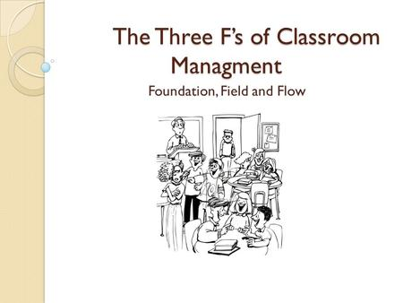 The Three F's of Classroom Managment