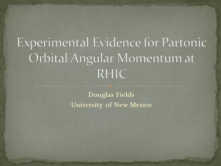 Douglas Fields University of New Mexico. Direct vs. Indirect Measurement Width of room Tape measure Spin ½ of proton Stern-Gerlach experiment ΔΣ DIS ΔG.