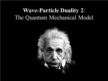 Wave-Particle Duality 2: The Quantum Mechanical Model