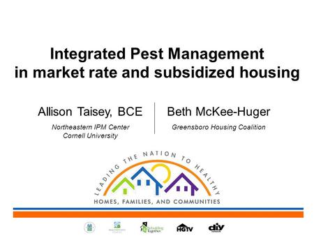 Integrated Pest Management in market rate and subsidized housing Allison Taisey, BCE Northeastern IPM Center Cornell University Beth McKee-Huger Greensboro.