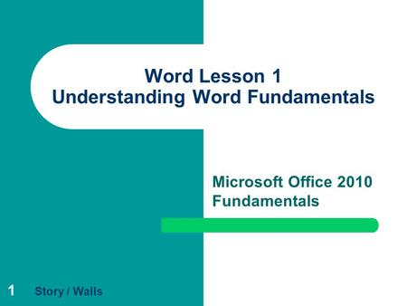 1 Word Lesson 1 Understanding Word Fundamentals Microsoft Office 2010 Fundamentals Story / Walls.