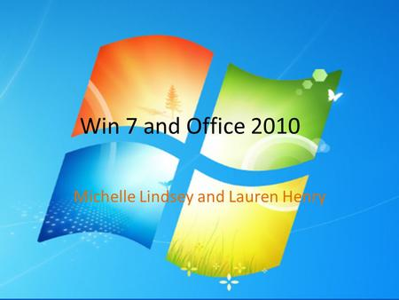 Win 7 and Office 2010 Michelle Lindsey and Lauren Henry.