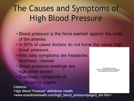The Causes and Symptoms of High Blood Pressure Blood pressure is the force exerted against the walls of the arteries In 90% of cases doctors do not know.