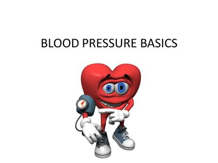 BLOOD PRESSURE BASICS. What is Blood Pressure? The force of blood pushing against artery walls.