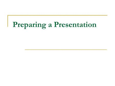 Preparing a Presentation. Spend Enough Time on Presentation Takes time to prepare a presentation. Conferences presentation take me 3-4 hours, for 10 minutes.