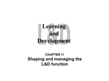 Learning and Development Shaping and managing the L&D function