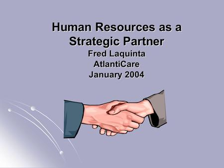 Human Resources as a Strategic Partner Fred Laquinta AtlantiCare January 2004.