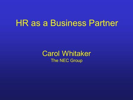 HR as a Business Partner Carol Whitaker The NEC Group.