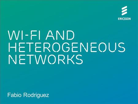Fabio Rodriguez Wi-Fi and Heterogeneous networks.